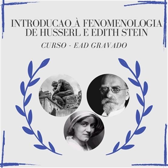 Introdução à Fenomenologia de Husserl e Edith Stein